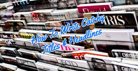 How To Write Catchy Titles And Headlines For Pages And Posts